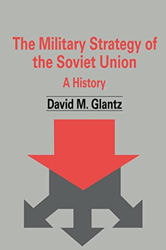 9780714682006: The Military Strategy of the Soviet Union: A History (Soviet (Russian) Military Theory and Practice)