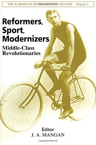 9780714682280: Reformers, Sport, Modernizers: Middle-class Revolutionaries (Sport in the Global Society)