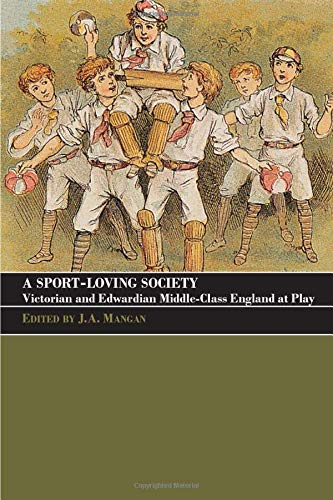9780714682297: A Sport-Loving Society: Victorian and Edwardian Middle-Class England at Play (Sport in the Global Society)