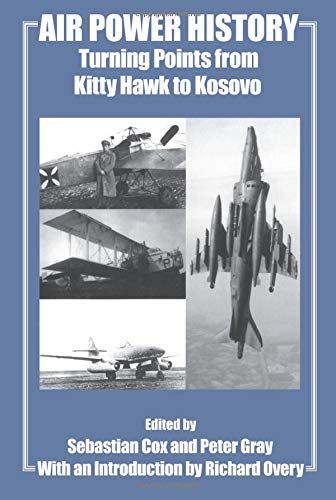 9780714682570: Air Power History: Turning Points from Kitty Hawk to Kosovo (Studies in Air Power)