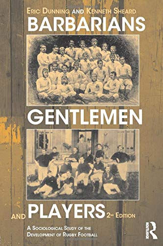 9780714682907: Barbarians, Gentlemen and Players: A Sociological Study of the Development of Rugby Football (Sport in the Global Society)