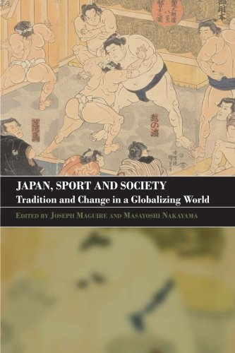 Japan, Sport and Society: Tradition and Change in a Globalizing World (Sport in the Global Society)