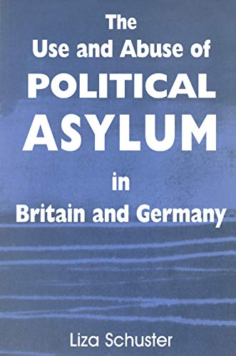 9780714683201: The Use and Abuse of Political Asylum in Britain and Germany (British Politics and Society)
