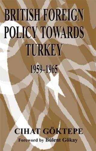 9780714683324: British Foreign Policy Towards Turkey, 1959-1965