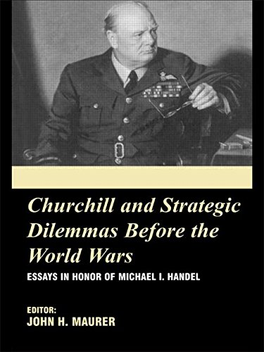 9780714683744: Churchill and the Strategic Dilemmas before the World Wars: Essays in Honor of Michael I. Handel (British Foreign and Colonial Policy)