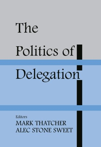 9780714684437: The Politics of Delegation