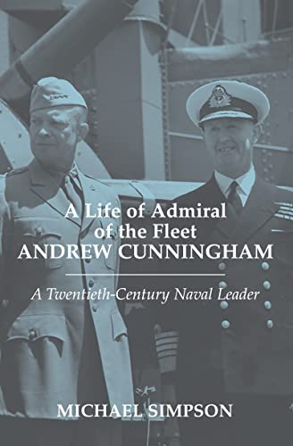 9780714684604: A Life of Admiral of the Fleet Andrew Cunningham: A Twentieth Century Naval Leader (Cass Series: Naval Policy and History)