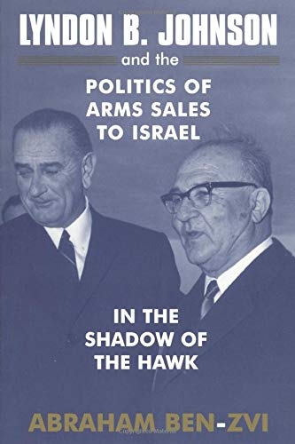 9780714684635: Lyndon B. Johnson and the Politics of Arms Sales to Israel: In the Shadow of the Hawk (Israeli History, Politics and Society)