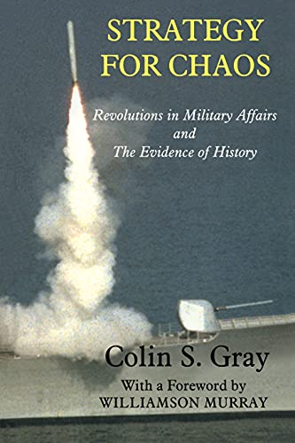 9780714684833: Strategy for Chaos: Revolutions in Military Affairs and the Evidence of History (Strategy and History)