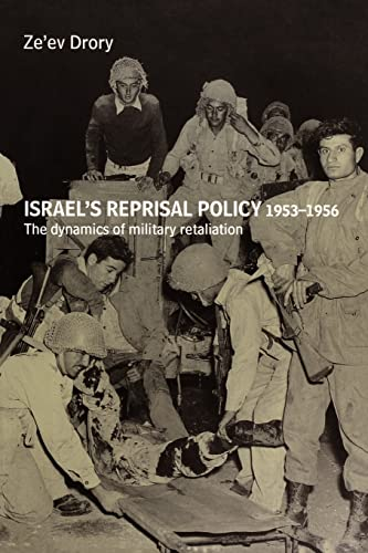 9780714685519: Israel's Reprisal Policy, 1953-1956: The Dynamics of Military Retaliation (Cass Military Studies)