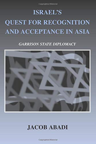 9780714685649: Israel's Quest for Recognition and Acceptance in Asia: Garrison State Diplomacy