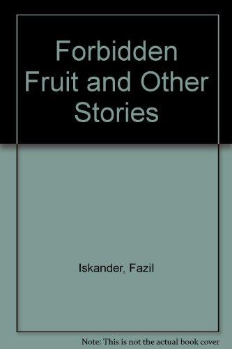 Forbidden Fruit and Other Stories (Soviet Short Story Series): Fazil Iskander