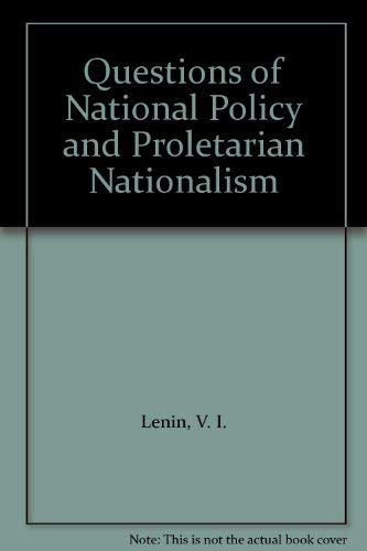 Questions of National Policy and Proletarian Nationalism: V. I. Lenin