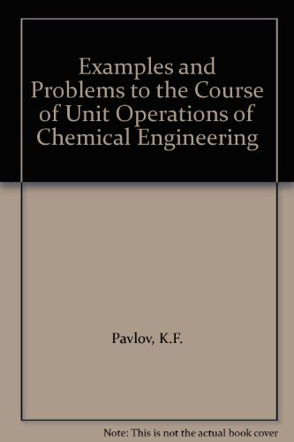 Examples and Problems to the Course of Unit Operations of Chemical Engineering: K.F Pavlov P G. ...