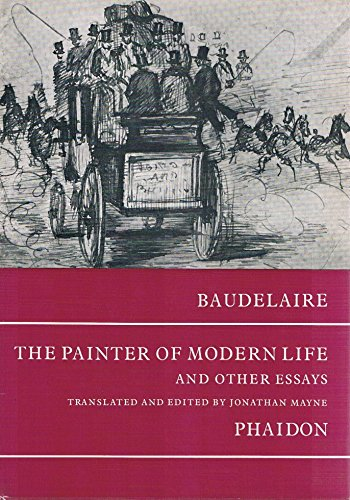 charles baudelaire the painter of modern life essay The painter of modern life and other essays (arts & letters) [charles baudelaire] on amazoncom free shipping on qualifying offers a collection of essays by the.