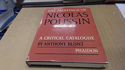 The Paintings of Nicolas Poussin. A Critical Catalogue. Anthony Blunt