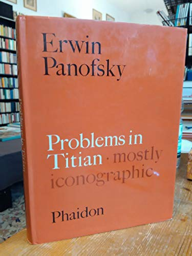 Problems in Titian, Mostly Iconographic (The Wrightsman lectures): Panofsky, Erwin