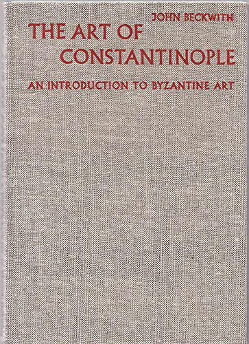 The Art of Constantinople: An Introduction to Byzantine Art 330-1453 9780714813318 The Art of Constantinople: An Introduction to Byzantine Art 330-1453