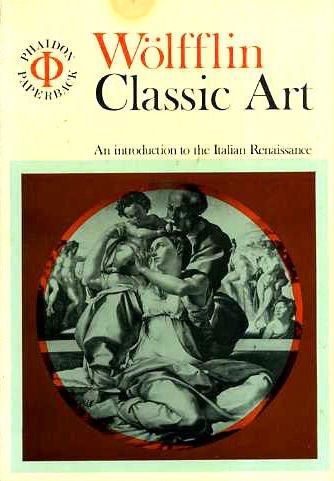 Classic Art: An Introduction to the Italian: Wolfflin, Heinrich