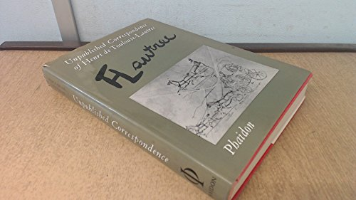 Unpublished Correspondence of Henri de Toulouse-Lautrec: Toulouse-Lautrec, Henri De; Goldschmidt, ...