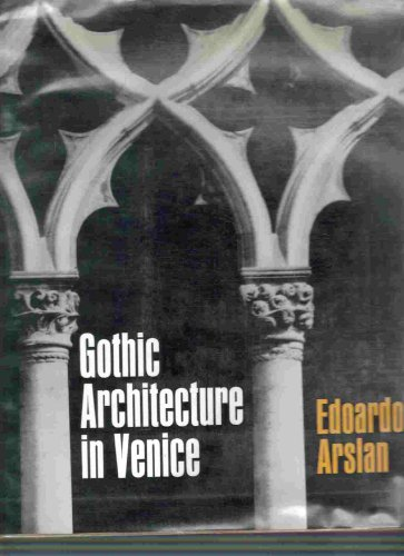 Gothic Architecture in Venice. Translated by Anne Engel.: ARSLAN, Edoardo:
