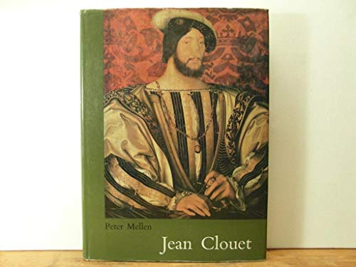 Jean Clouet: Drawings, Miniatures and Paintings: Mellen, Peter