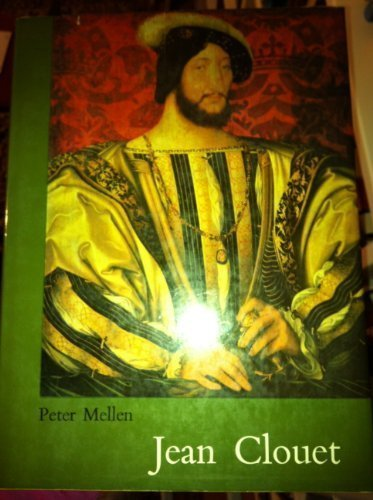 Jean Clouet: Complete edition of the drawings, miniatures and paintings: Mellen, Peter