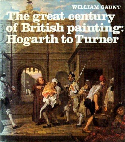The Great Century of British Painting:Hogarth to Turner: Hogarth to Turner: Gaunt, William
