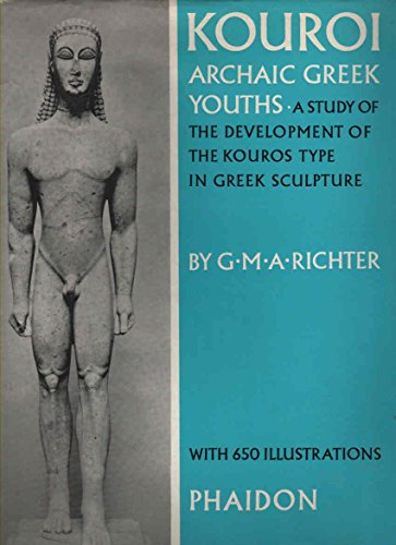 Kouroi: Archaic Greek Youths. A Study of the Development of the Kouros Type in Greek Sculpture. ...