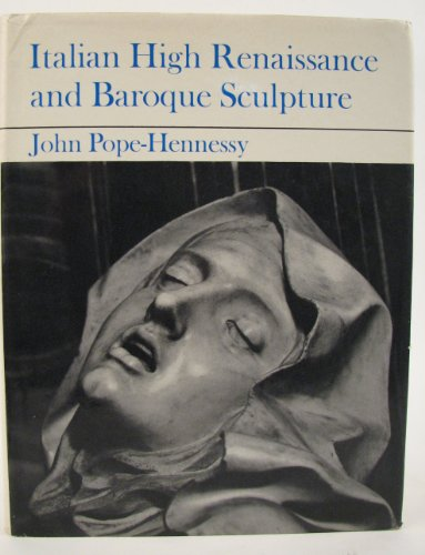 Italian High Renaissance and Baroque Sculpture: Pope-Hennessy, John