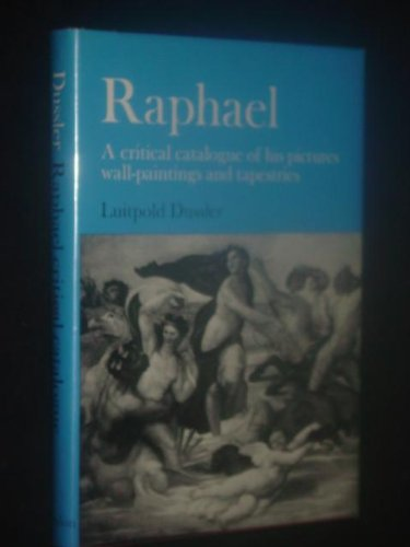 Raphael: A Critical Catalogue of His Pictures, Wall-Paintings and Tapestries: Dussler, Luitpold