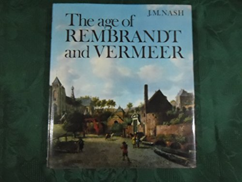 The Age of Rembrandt and Vermeer: Dutch Painting in 17th Century: Nash, JM
