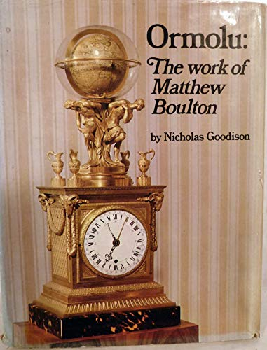 Ormolu: The Work of Matthew Boulton.: Nicholas Goodison.