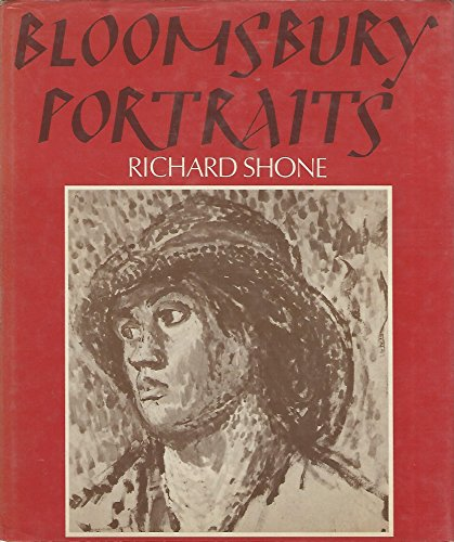 Bloomsbury Portraits Vanessa Bell, Duncan Grant, and Their Circle: Shone, Richard