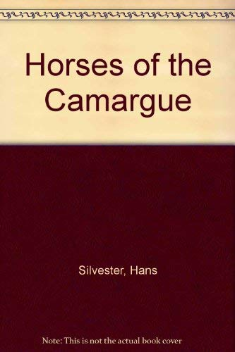 Horses of the Camargue: Silvester, Hans (PHotographs & Text)