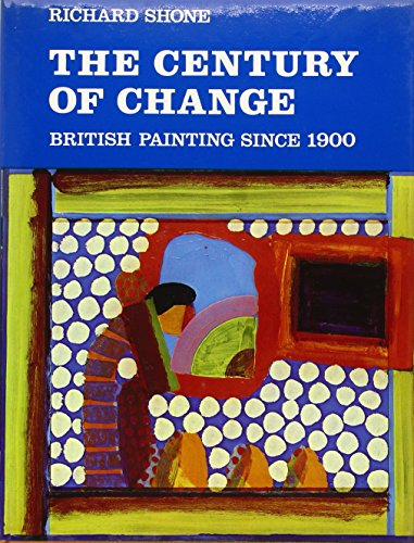 THE CENTURY OF CHANGE, BRITISH PAINTING SINCE 1900
