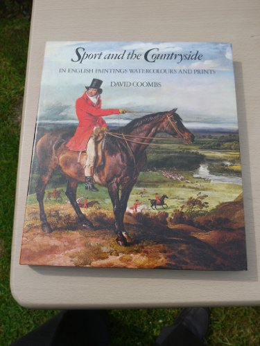 Sport and the Countryside: In English Paintings, Watercolours and Prints: Coombs, David
