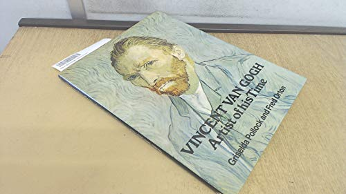 Vincent Van Gogh: Artist of His Time (0714818836) by Pollock, Griselda; Orton, Fred