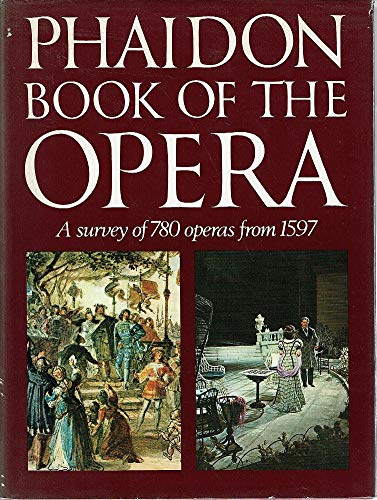 9780714818856: Phaidon Book of the Opera: A Survey of 780 Operas from 1597