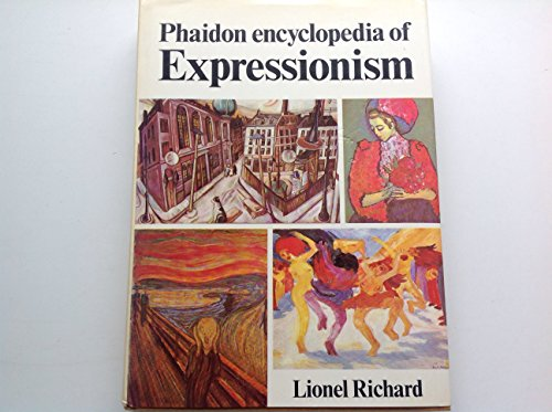 9780714819143: Phaidon Encyclopedia of Expressionism: Painting and the Graphic Arts, Sculpture, Architecture, Literature, Drama, the Expressionist Stage, Cinema, Mu