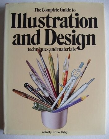 THE COMPLETE GUIDE TO ILLUSTRATION AND DESIGN : TECHNIQUES AND MATERIALS
