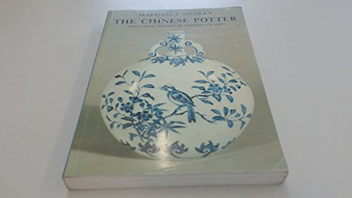 The Chinese Potter A Practical History of Chinese Ceramics