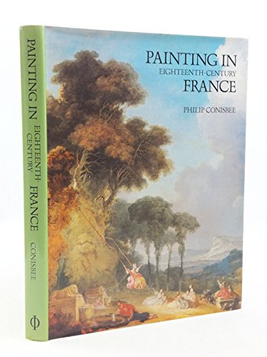 Painting in Eighteenth Century France: CONNISBEE, PHILIP