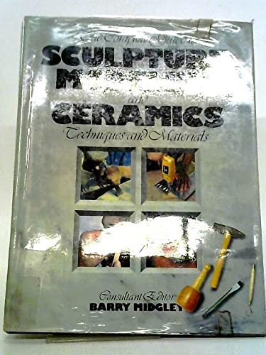 9780714821962: The Complete Guide To Sculpture, Modelling and Ceramics: Techniques and Materials