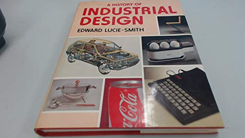 A History of Industrial Design: Lucie-Smith, Edward