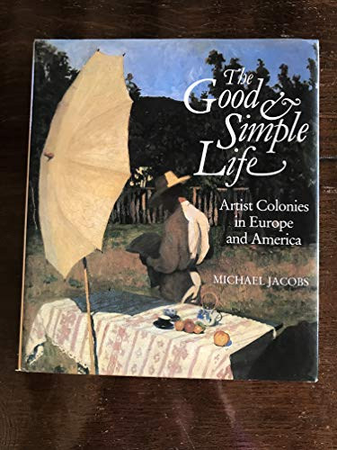 9780714823157: Good and Simple Life: Artist Colonies in Europe and America