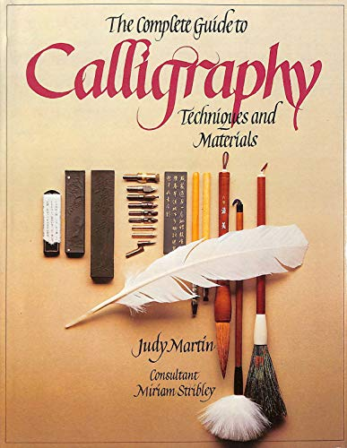 THE COMPLETE GUIDE TO CALLIGRAPHY : TECHNIQUES AND MATERIALS