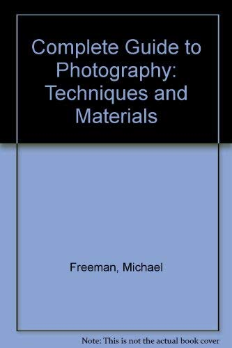 9780714823744: Complete Guide to Photography: Techniques and Materials