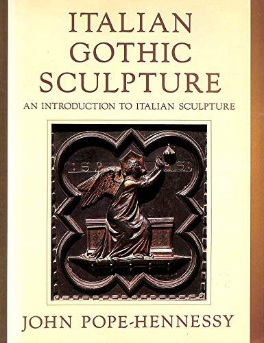 Italian Gothic Sculpture (Introduction to Italian Sculpture): JOHN POPE-HENNESSY
