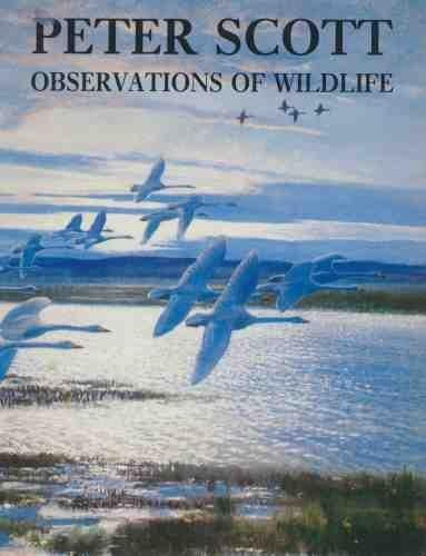 Observations of Wild Life: Scott, Sir Peter